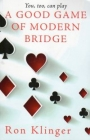 You, Too, Can Play A Good Game of Modern Bridge by Ron Klinger
