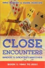 Close Encounters: Bridge's Greatest Matches Book 1 by Eric Kokish and Mark Horton